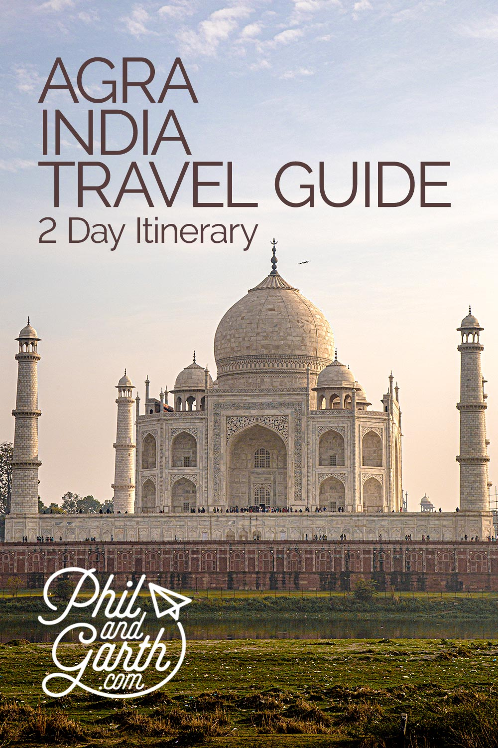 Agra 2 Day Travel Gude and Itinerary by Phil and Garth
