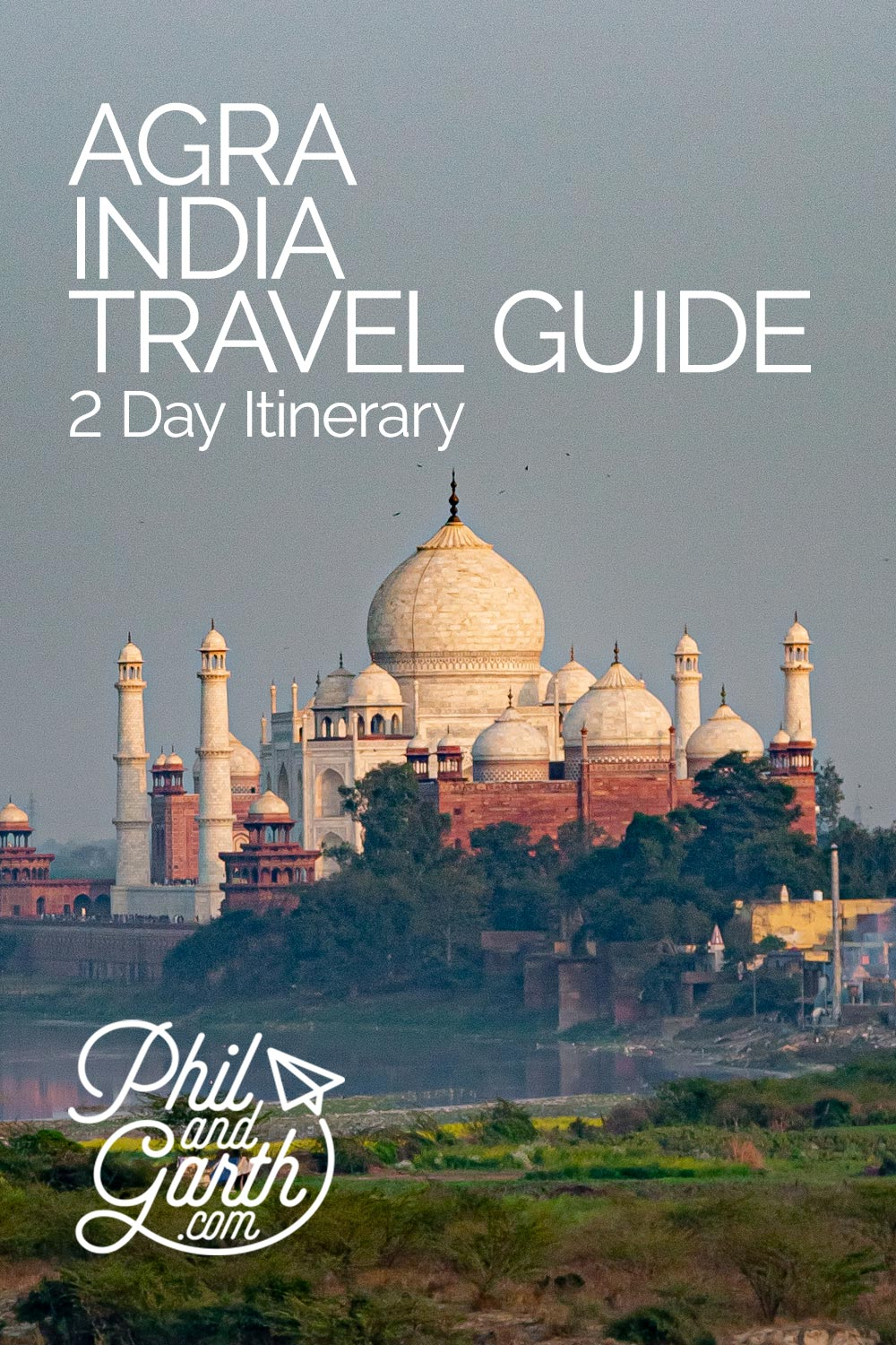 Agra Itinerary - 2 Days of famous places by Phil and Garth